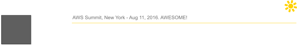 AWS Summit, New York - Aug 11, 2016. AWESOME!